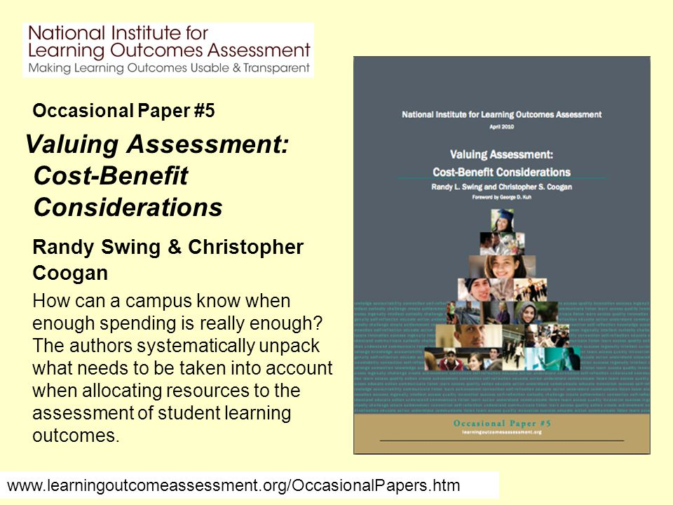 Occasional Paper #5 Valuing Assessment: Cost-Benefit Considerations Randy Swing & Christopher Coogan How can a campus know when enough spending is really enough.