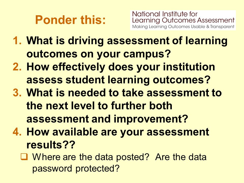 Ponder this: 1.What is driving assessment of learning outcomes on your campus.