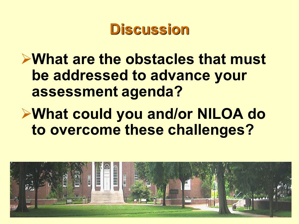 Discussion  What are the obstacles that must be addressed to advance your assessment agenda.