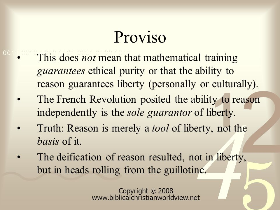 Proviso This does not mean that mathematical training guarantees ethical purity or that the ability to reason guarantees liberty (personally or culturally).