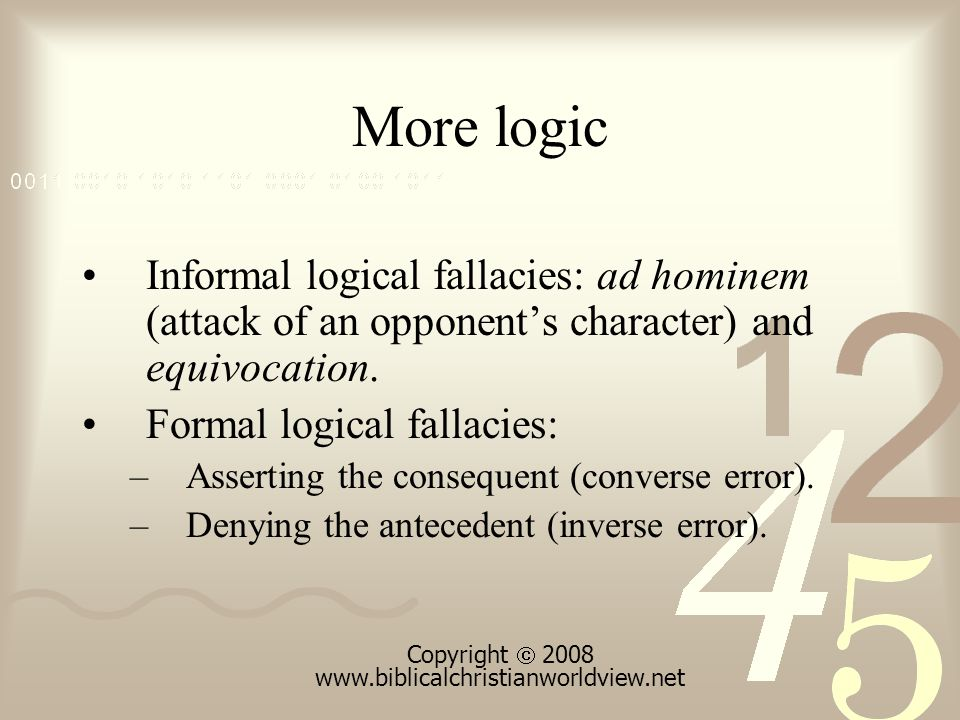 More logic Informal logical fallacies: ad hominem (attack of an opponent's character) and equivocation.