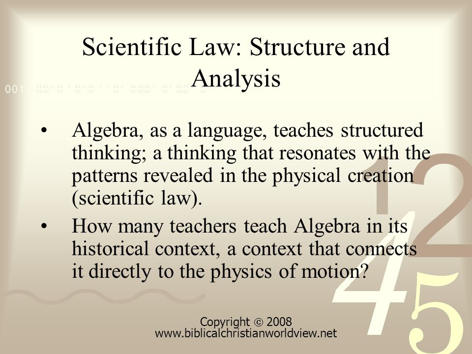 Scientific Law: Structure and Analysis Algebra, as a language, teaches structured thinking; a thinking that resonates with the patterns revealed in the physical creation (scientific law).
