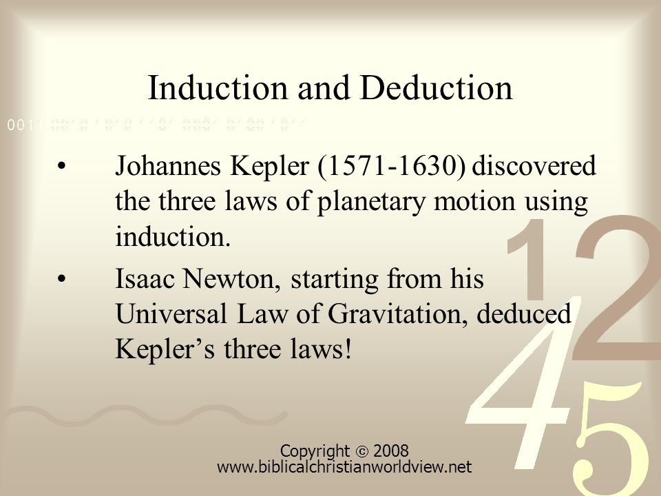 Induction and Deduction Johannes Kepler (1571-1630) discovered the three laws of planetary motion using induction.