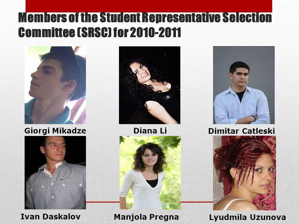 Members of the Student Representative Selection Committee (SRSC) for 2010-2011 Giorgi MikadzeDiana Li Dimitar Catleski Ivan Daskalov Manjola Pregna Lyudmila Uzunova