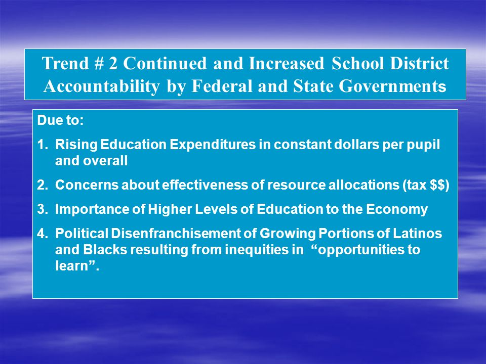 Trend # 2 Continued and Increased School District Accountability by Federal and State Government s Due to: 1.Rising Education Expenditures in constant