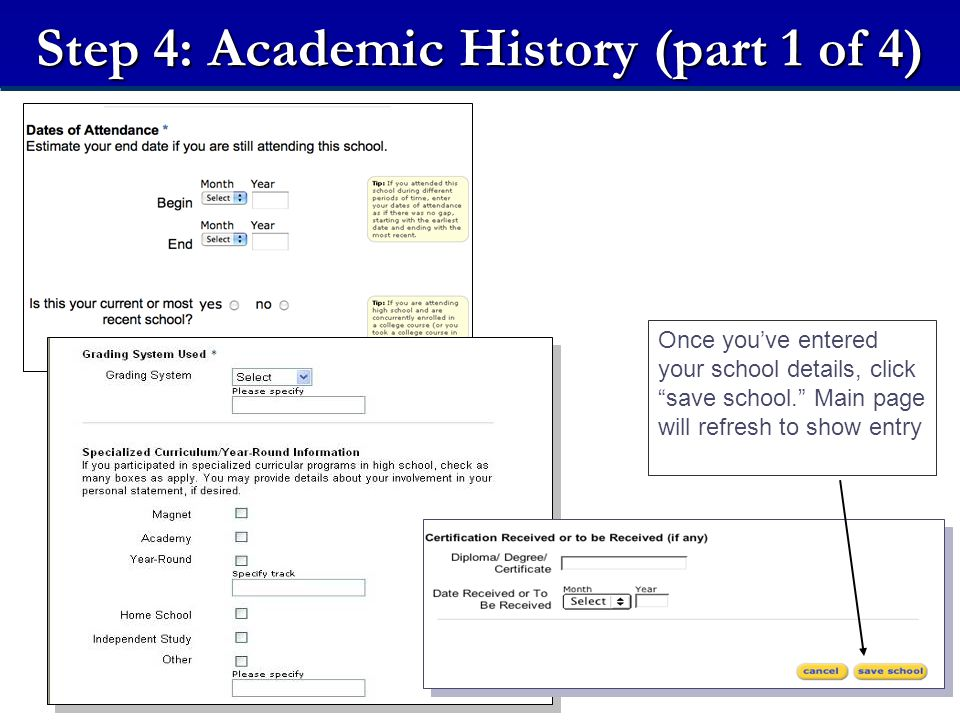 Step 4: Academic History (part 1 of 4) Once you've entered your school details, click save school. Main page will refresh to show entry