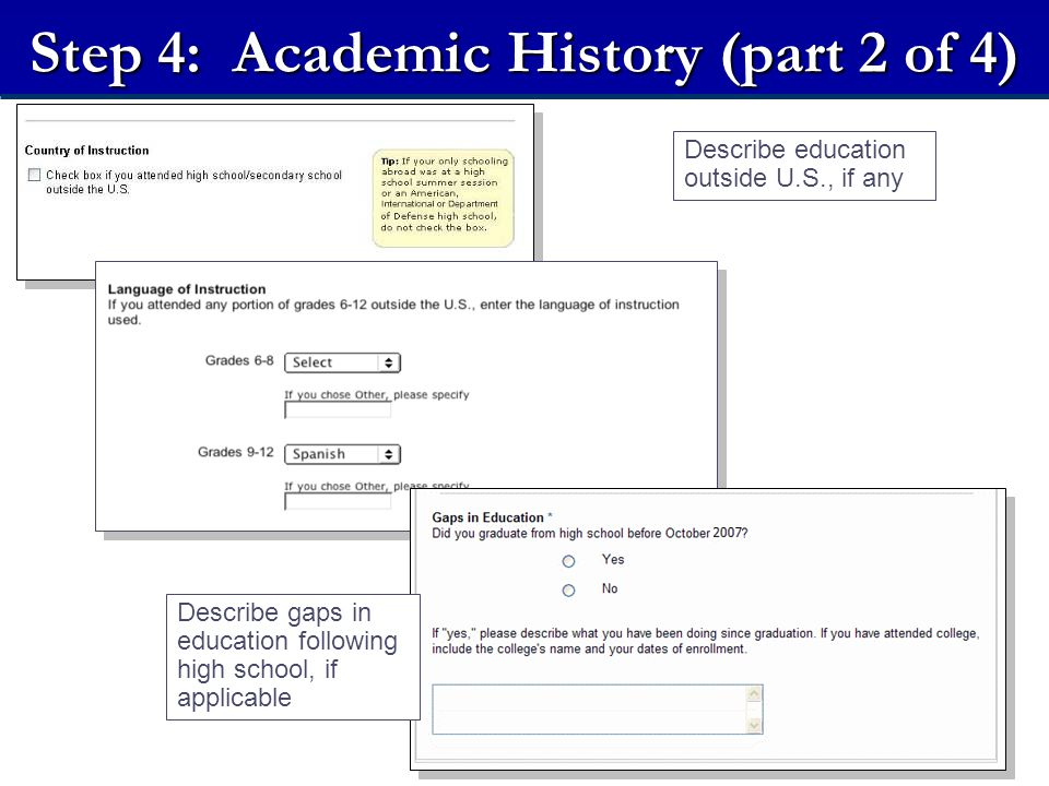 Step 4: Academic History (part 2 of 4) Describe education outside U.S., if any Describe gaps in education following high school, if applicable
