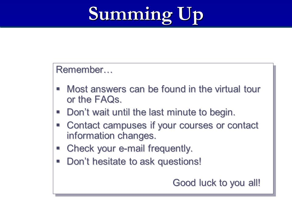 Summing Up Remember…  Most answers can be found in the virtual tour or the FAQs.