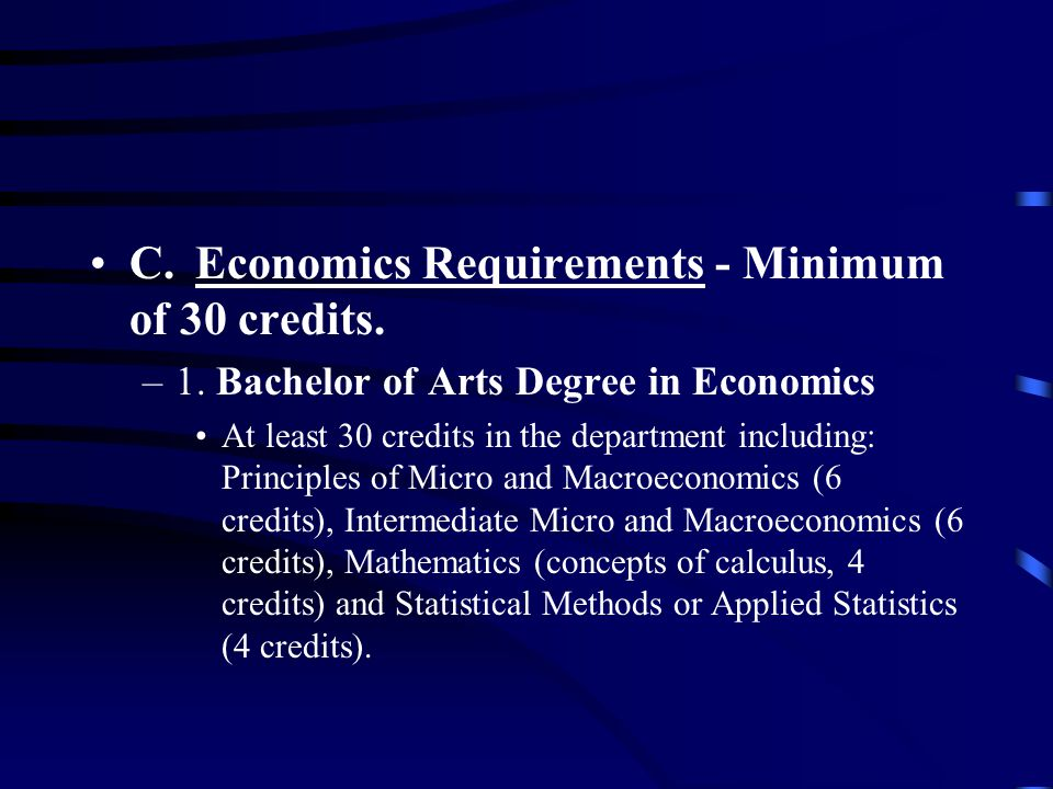 C.Economics Requirements - Minimum of 30 credits. –1.