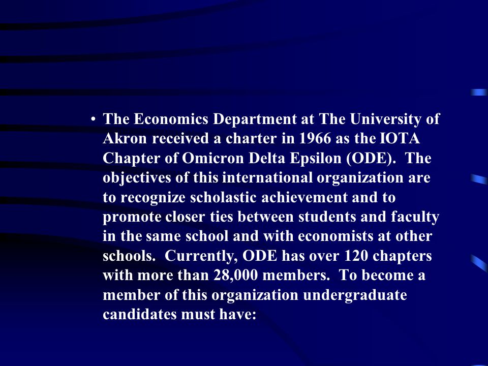 The Economics Department at The University of Akron received a charter in 1966 as the IOTA Chapter of Omicron Delta Epsilon (ODE).
