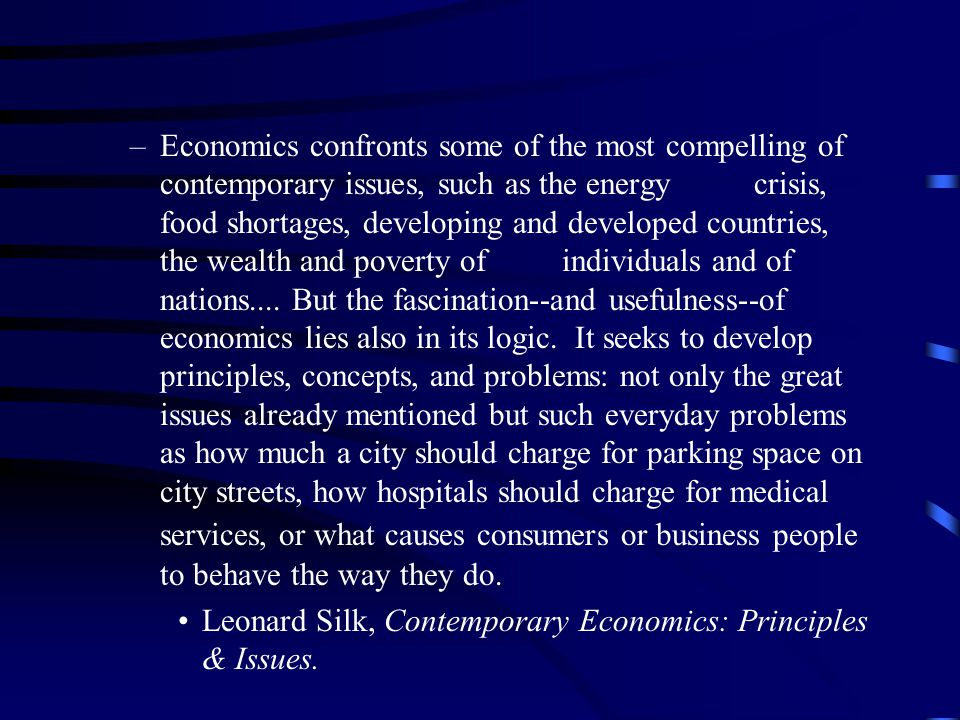 –Economics confronts some of the most compelling of contemporary issues, such as the energy crisis, food shortages, developing and developed countries, the wealth and poverty of individuals and of nations....