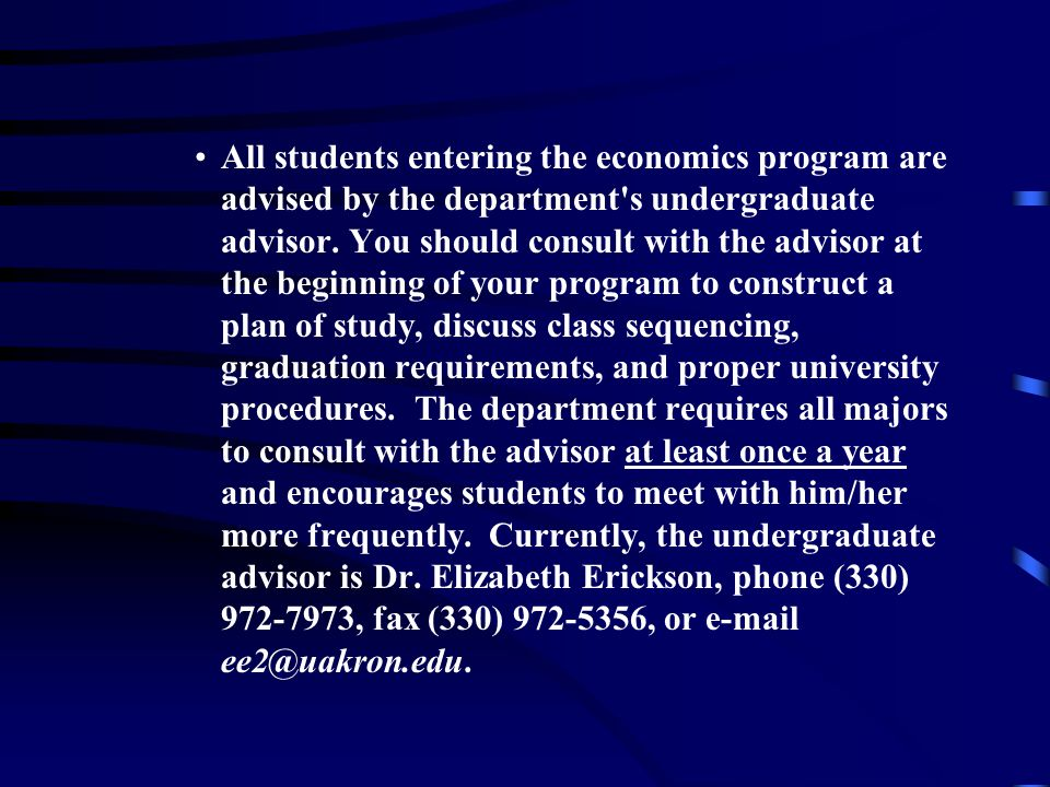 All students entering the economics program are advised by the department s undergraduate advisor.