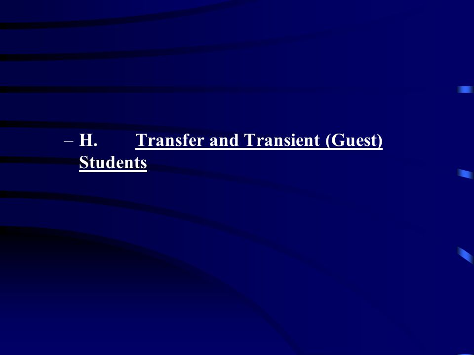 –H.Transfer and Transient (Guest) Students