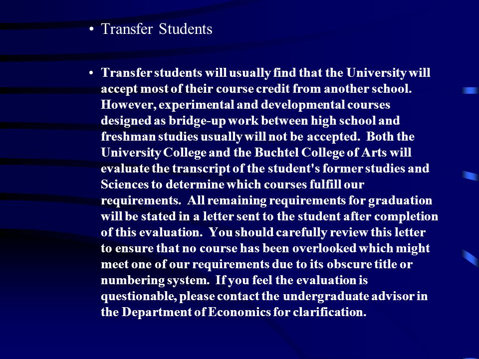 Transfer Students Transfer students will usually find that the University will accept most of their course credit from another school.