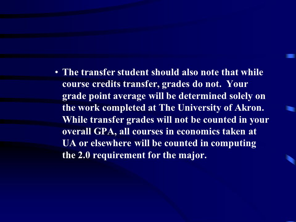 The transfer student should also note that while course credits transfer, grades do not.