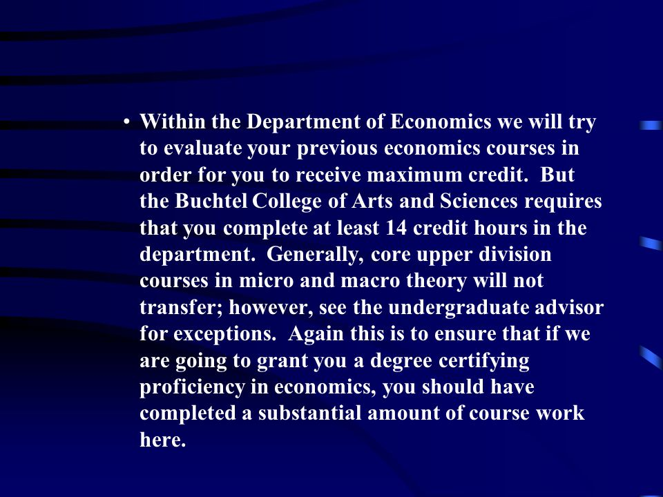 Within the Department of Economics we will try to evaluate your previous economics courses in order for you to receive maximum credit.
