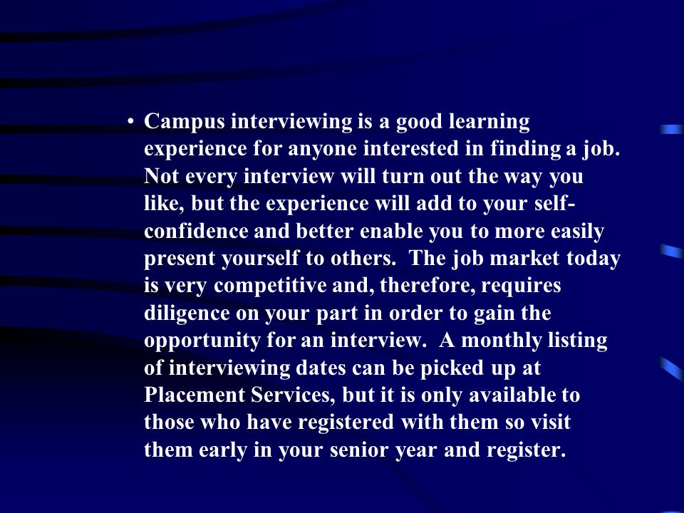 Campus interviewing is a good learning experience for anyone interested in finding a job.