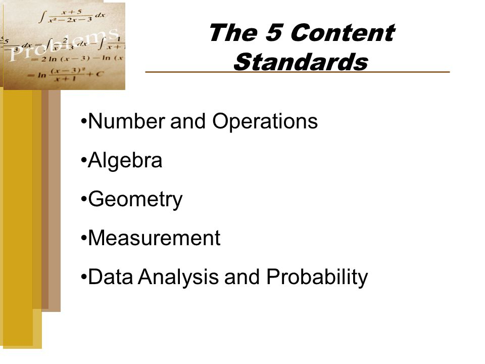The 5 Content Standards Number and Operations Algebra Geometry Measurement Data Analysis and Probability