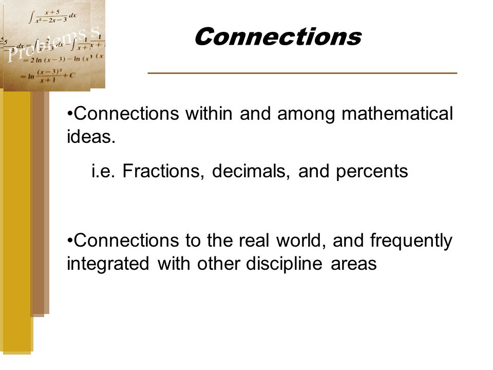 Connections Connections within and among mathematical ideas.