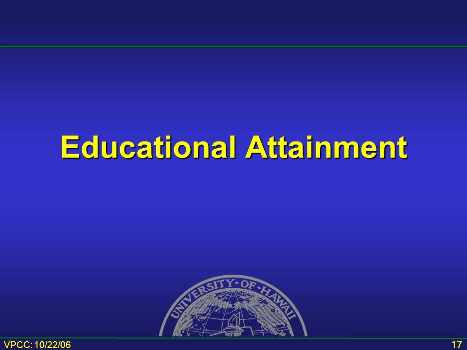 VPCC: 10/22/06 17 Educational Attainment