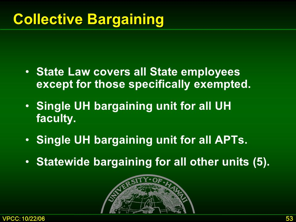 VPCC: 10/22/06 53 Collective Bargaining State Law covers all State employees except for those specifically exempted.