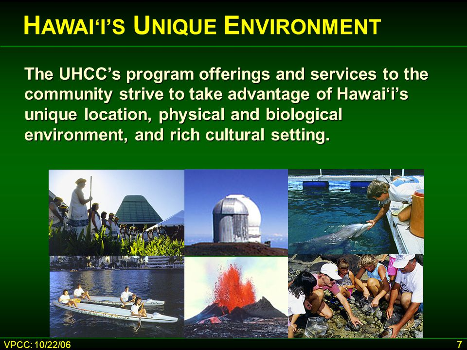 VPCC: 10/22/06 7 The UHCC's program offerings and services to the community strive to take advantage of Hawai'i's unique location, physical and biolog