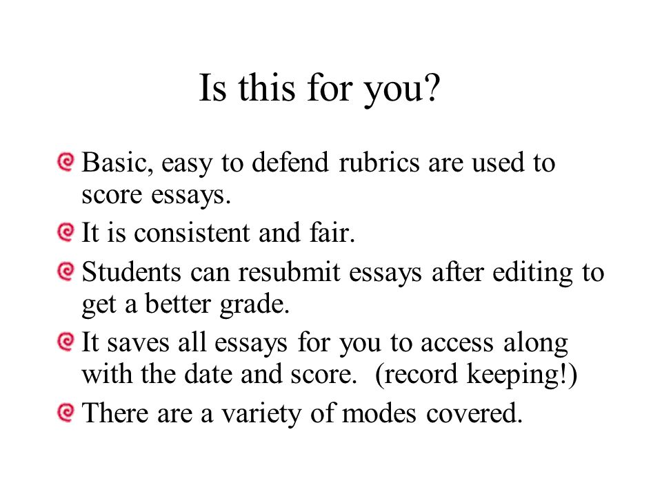 Is this for you. Basic, easy to defend rubrics are used to score essays.