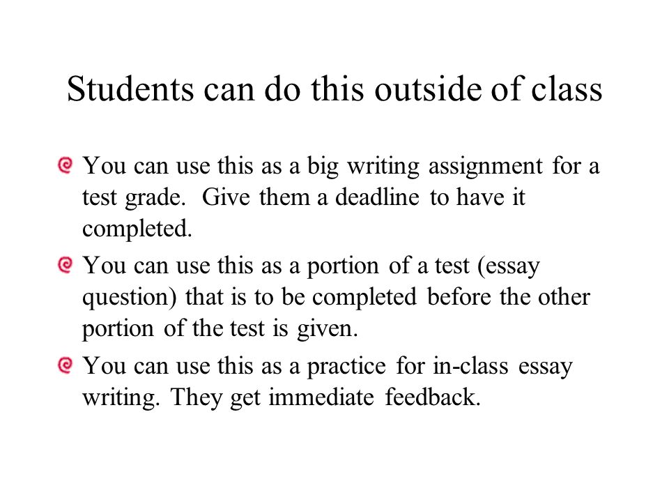 Students can do this outside of class You can use this as a big writing assignment for a test grade.