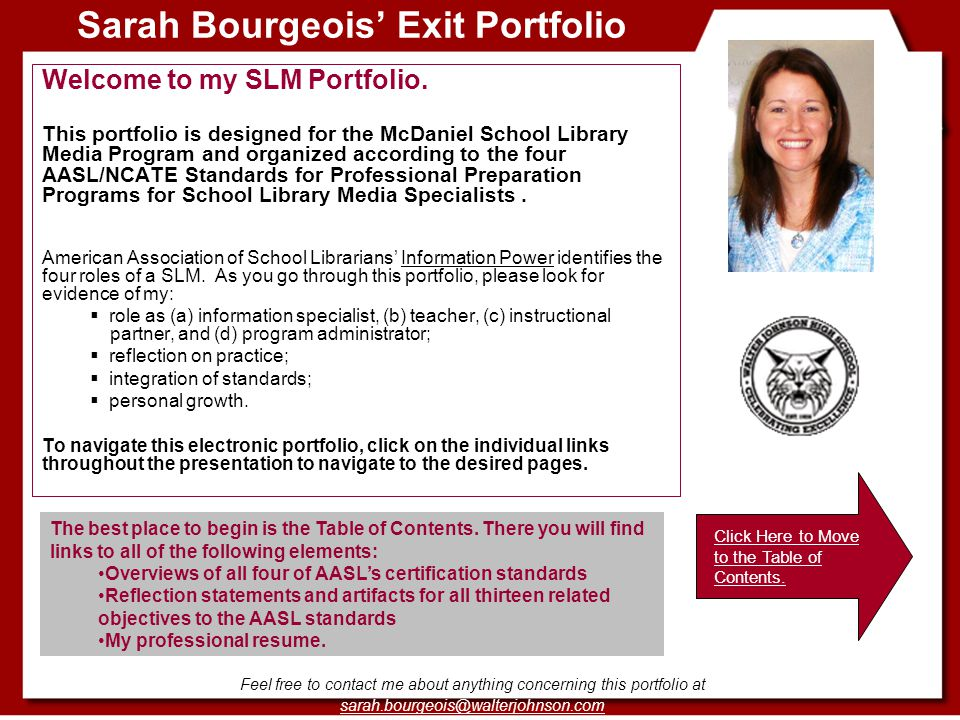 Standard Three Collaboration and Leadership Sarah Bourgeois Portfolio Related Objectives to Standard 3 Click on the links below to navigate to the different objectives with their related artifacts and reflection statements: Connection with the Library Community Instructional Partner Educational Leader || Opening Page || Table of Contents || Standard 1 || Standard 2 || Standard 3 || Standard 4 ||Opening Page Table of Contents Standard 1 Standard 2 Standard 3 Standard 4