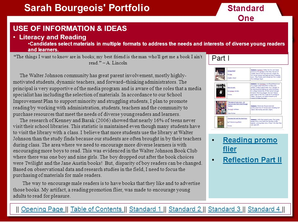 Standard One Sarah Bourgeois Portfolio USE OF INFORMATION & IDEAS Literacy and Reading Candidates select materials in multiple formats to address the needs and interests of diverse young readers and learners.
