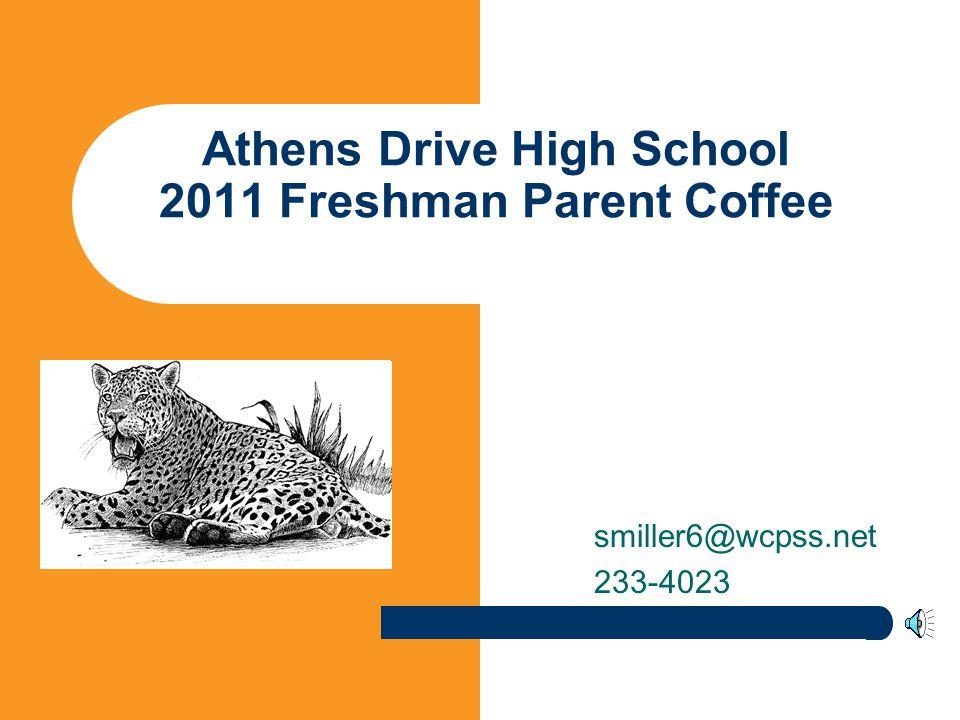 Athens Drive High School 2011 Freshman Parent Coffee smiller6@wcpss.net 233-4023