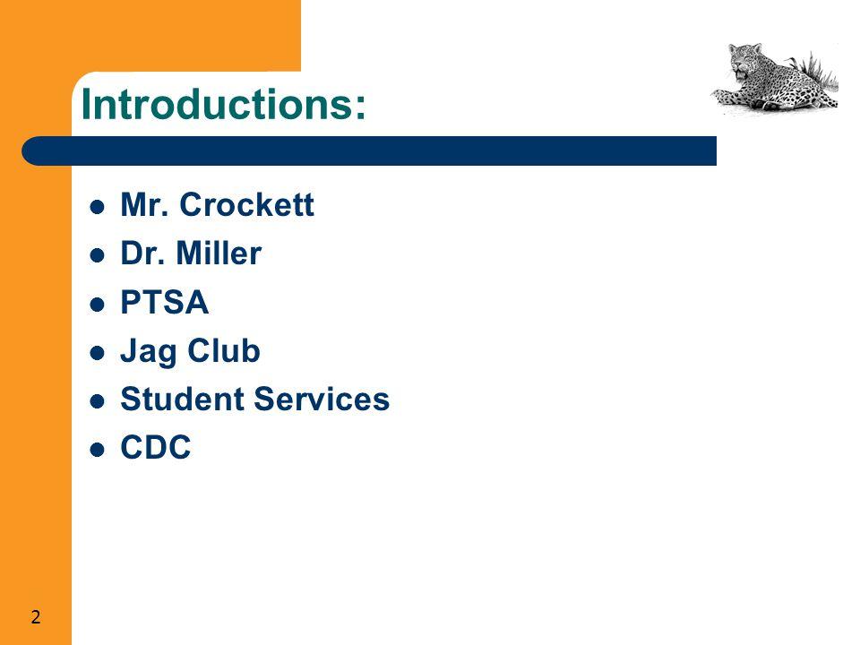 2 Introductions: Mr. Crockett Dr. Miller PTSA Jag Club Student Services CDC