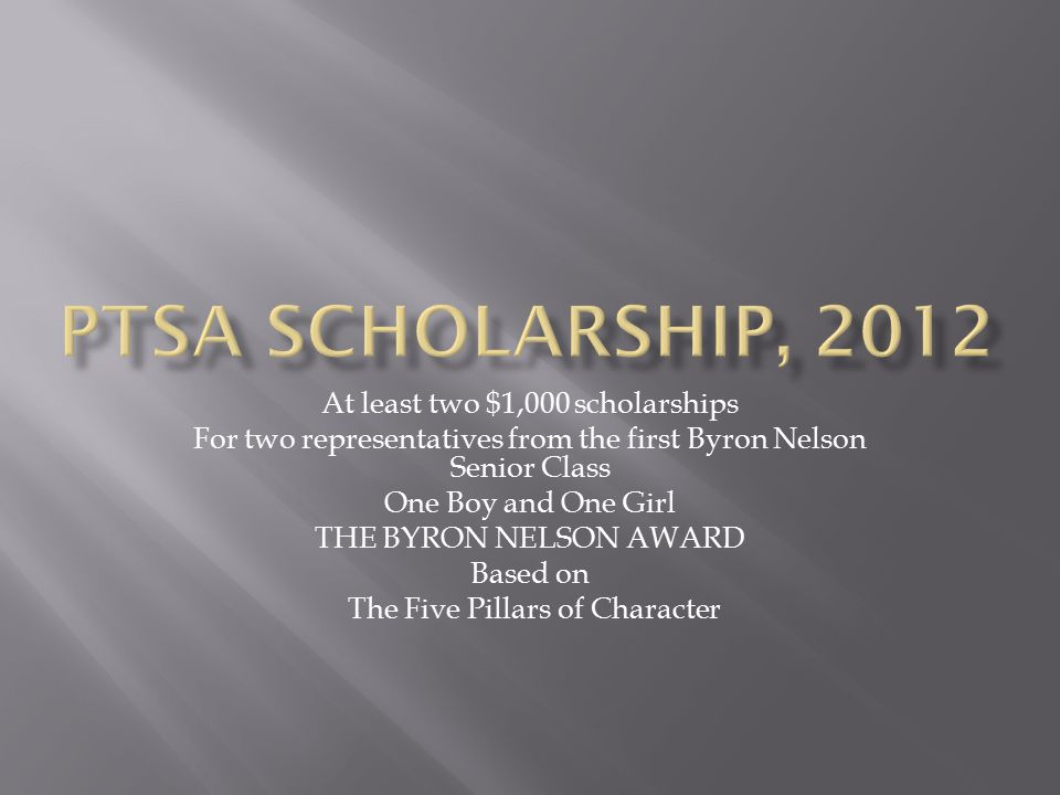 At least two $1,000 scholarships For two representatives from the first Byron Nelson Senior Class One Boy and One Girl THE BYRON NELSON AWARD Based on