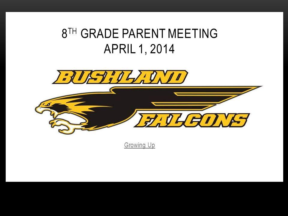 Growing Up 8 TH GRADE PARENT MEETING APRIL 1, 2014