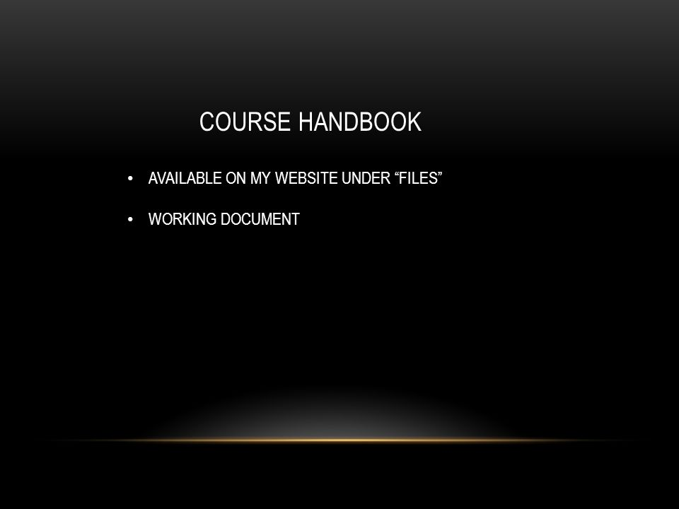 COURSE HANDBOOK AVAILABLE ON MY WEBSITE UNDER FILES WORKING DOCUMENT