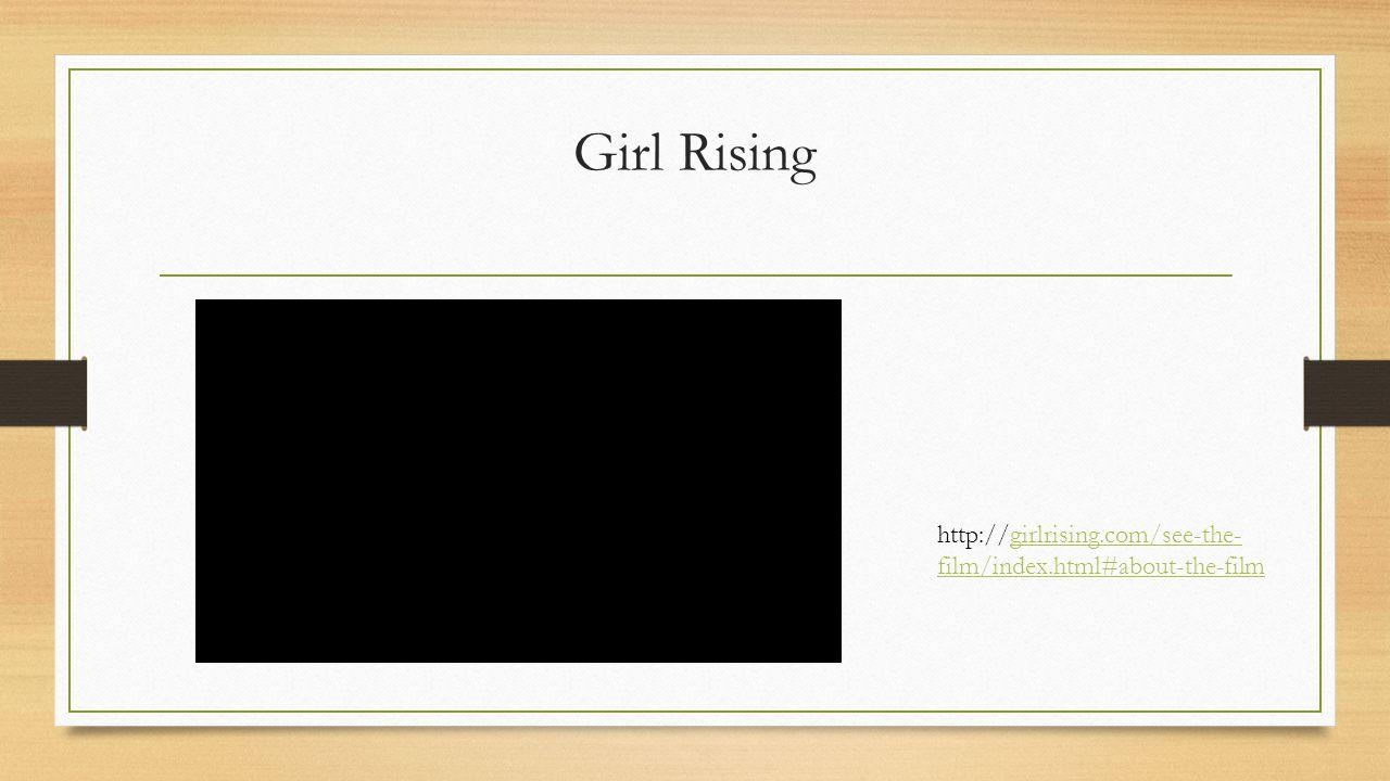 Girl Rising http://girlrising.com/see-the- film/index.html#about-the-filmgirlrising.com/see-the- film/index.html#about-the-film