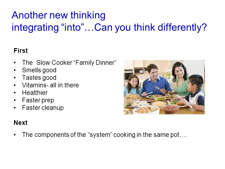 "Another new thinking integrating ""into""…Can you think differently? First The Slow Cooker ""Family Dinner"" Smells good Tastes good Vitamins- all in ther"