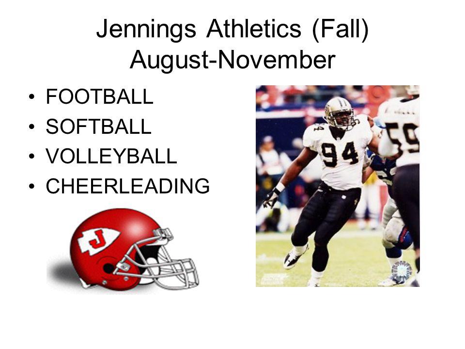 Jennings Athletics (Fall) August-November FOOTBALL SOFTBALL VOLLEYBALL CHEERLEADING