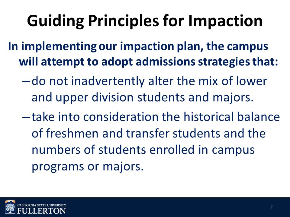 Guiding Principles for Impaction In implementing our impaction plan, the campus will attempt to adopt admissions strategies that: – do not inadvertently alter the mix of lower and upper division students and majors.