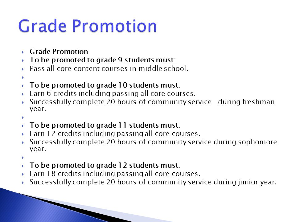  Grade Promotion  To be promoted to grade 9 students must:  Pass all core content courses in middle school.