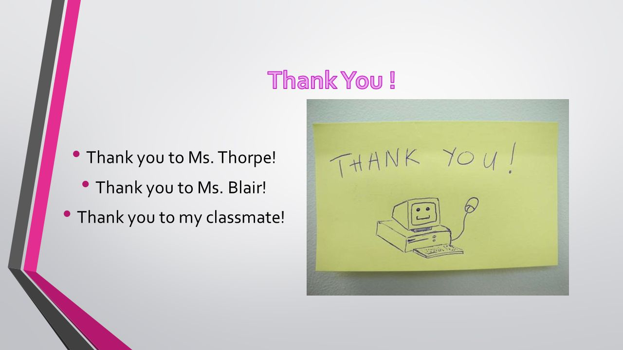 Thank you to Ms. Thorpe! Thank you to Ms. Blair! Thank you to my classmate!