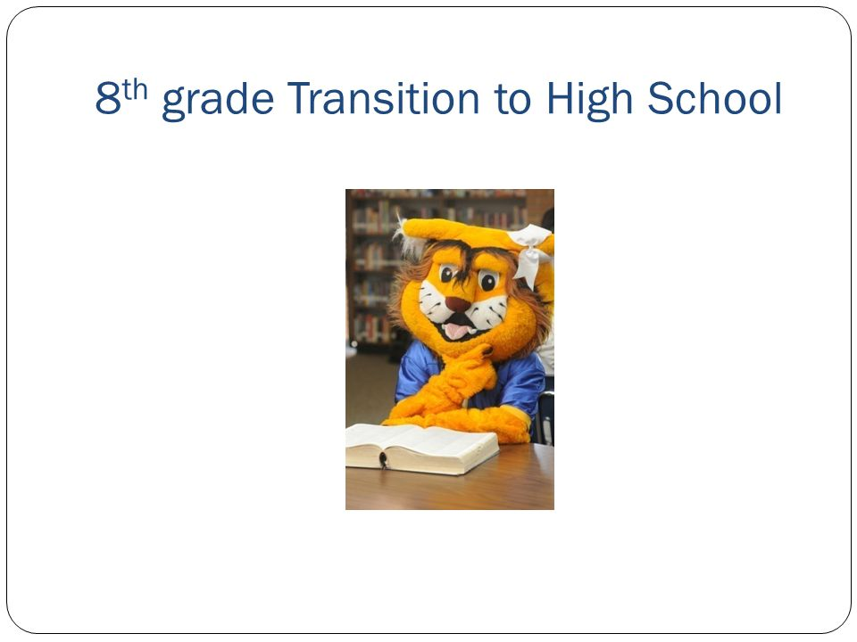 8 th grade Transition to High School