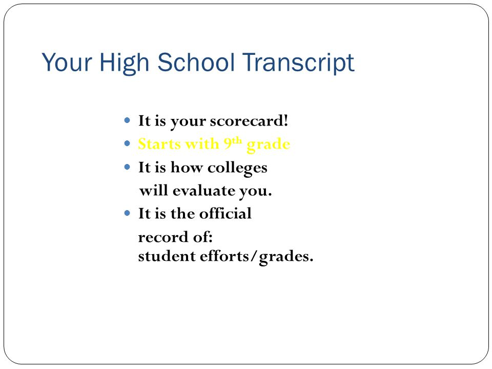 Your High School Transcript It is your scorecard.
