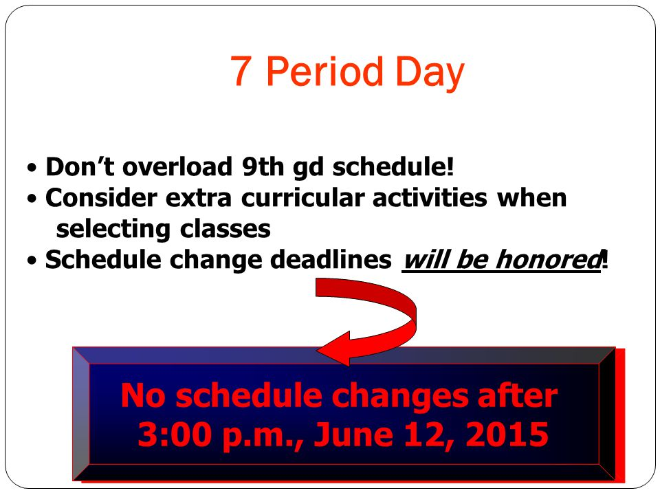 7 Period Day Don't overload 9th gd schedule.