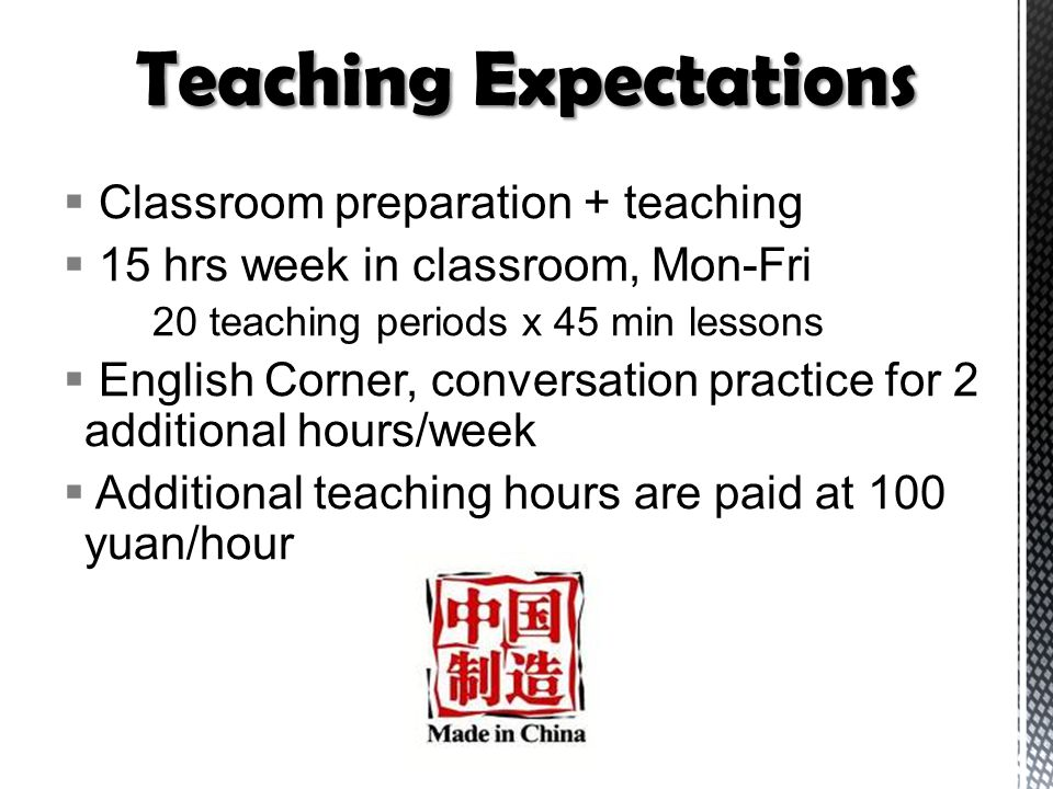  Classroom preparation + teaching  15 hrs week in classroom, Mon-Fri 20 teaching periods x 45 min lessons  English Corner, conversation practice fo