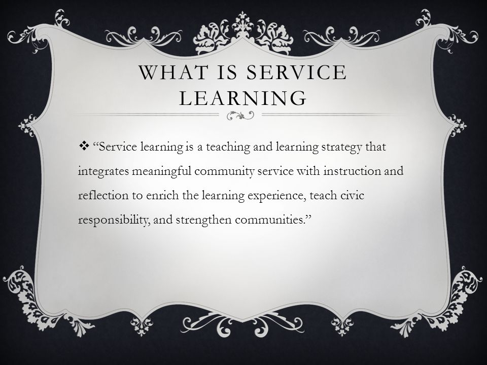 BENEFITS OF SERVICE LEARNING  They offer opportunities to engage in problem-solving by requiring participants to gain knowledge of the specific context of their service-learning activity and community challenges.  They promote deeper learning because the results are immediate and uncontrived.