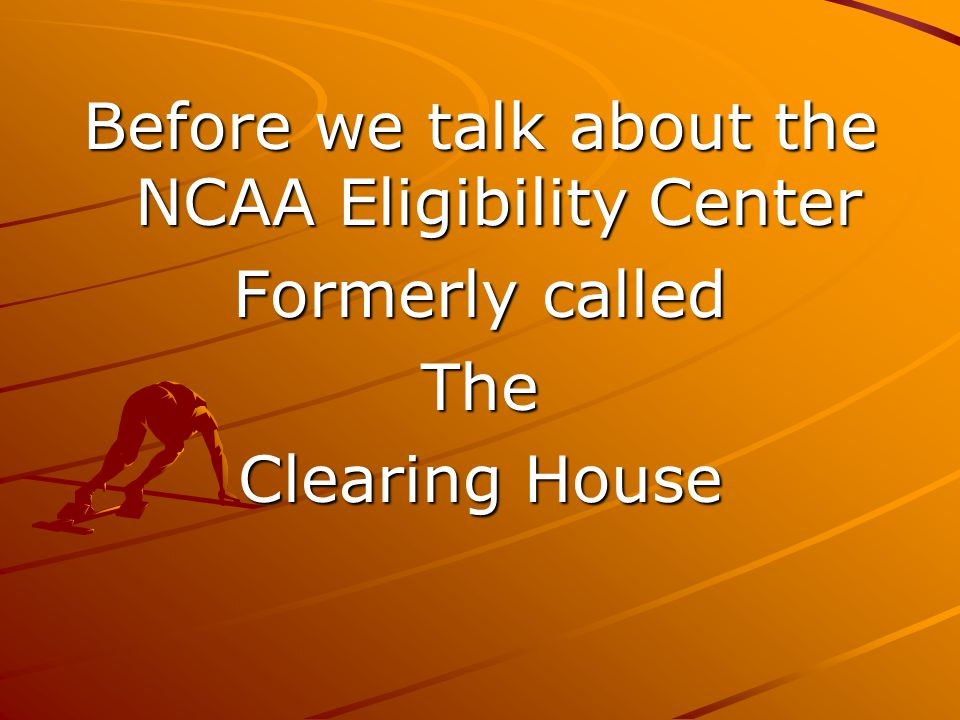 NCAA ELIGIBILITY CENTER Register @ www.eligibilitycenter.org www.eligibilitycenter.org At the beginning of your junior year.