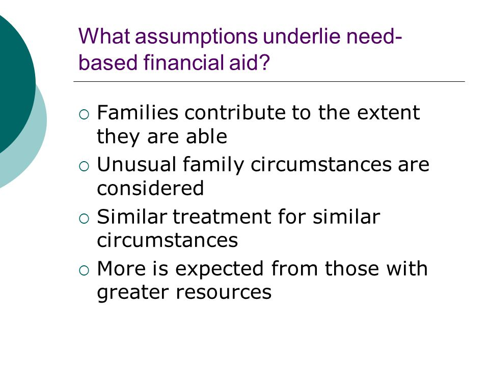 What assumptions underlie need- based financial aid.