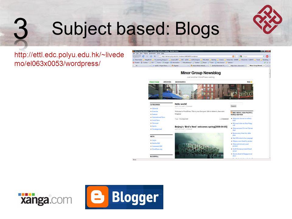 Subject based: Blogs http://ettl.edc.polyu.edu.hk/~livede mo/el063x0053/wordpress/