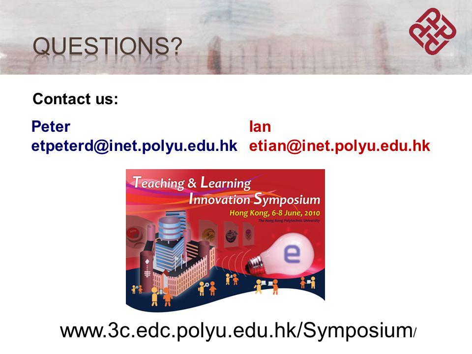 Ian etian@inet.polyu.edu.hk Peter etpeterd@inet.polyu.edu.hk Contact us: www.3c.edc.polyu.edu.hk/Symposium /